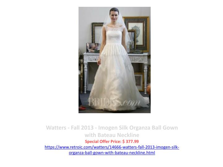 Watters - Fall 2013 - Imogen Silk Organza Ball Gown with Bateau Neckline