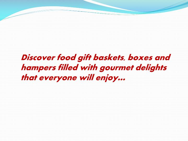 Discoverfood gift baskets, boxes and hampers filled with gourmet delights that everyone will enjoy…