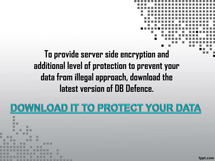 To provide server side encryption and additional level of protection to prevent your data from illegal approach, download the latest version of