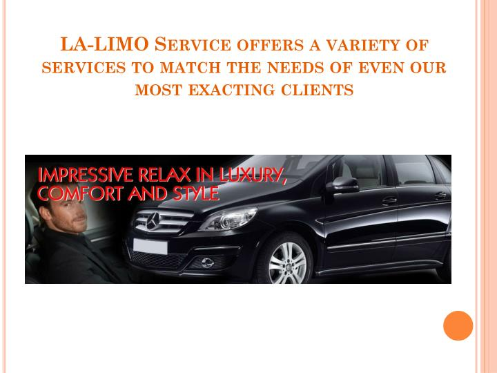 LA-LIMO Service offers a variety of services to match the needs of even our most exacting