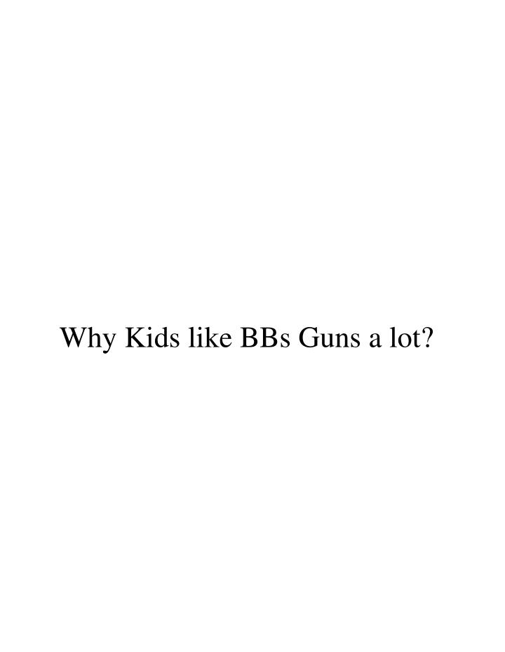 Why Kids like BBs Guns a lot?