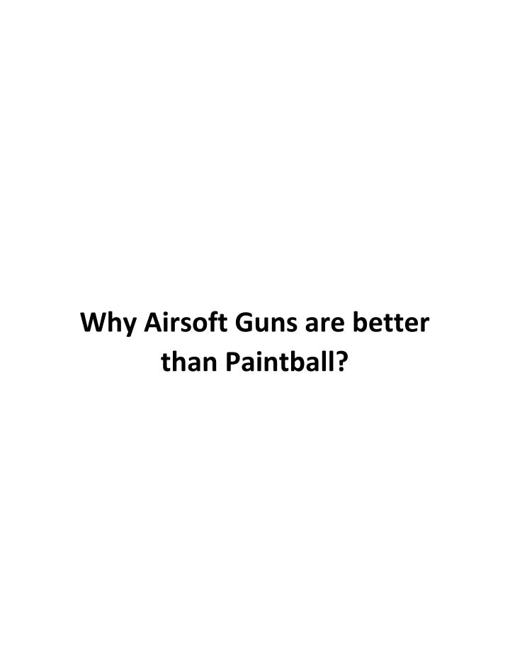 Why Airsoft Guns are better
