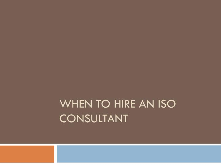 when to hire an iso consultant