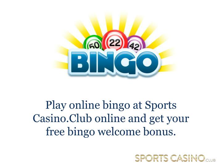 Play online bingo at Sports Casino.Club online and get your free bingo welcome bonus.