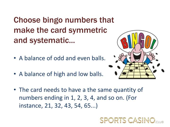 Choose bingo numbers that make the card symmetric and systematic...