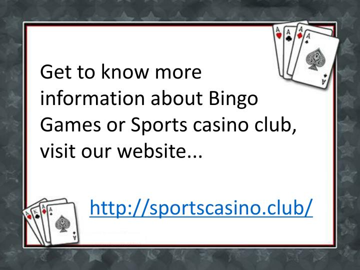 Get to know more information about Bingo Games or Sports casino club, visit our website...