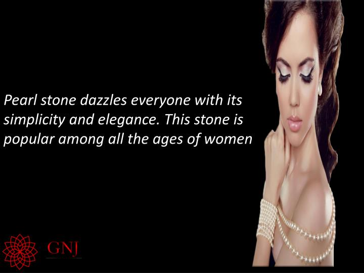 Pearl stone dazzles everyone with its simplicity and elegance. This stone is popular among all the ages of