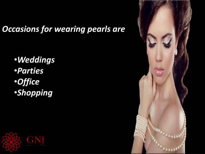 Occasions for wearing pearls are