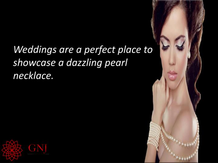 Weddings are a perfect place to showcase a dazzling pearl necklace