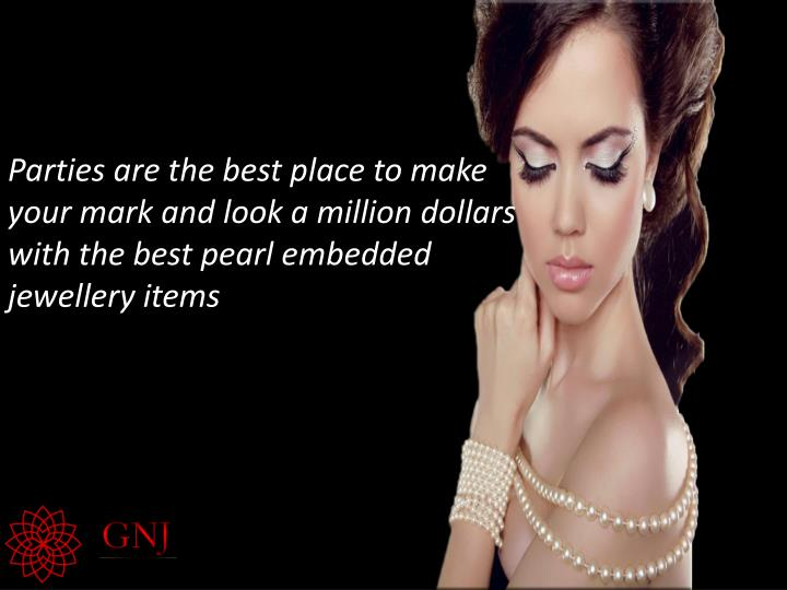 Parties are the best place to make your mark and look a million dollars with the best