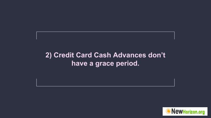 2) Credit Card Cash Advances don't