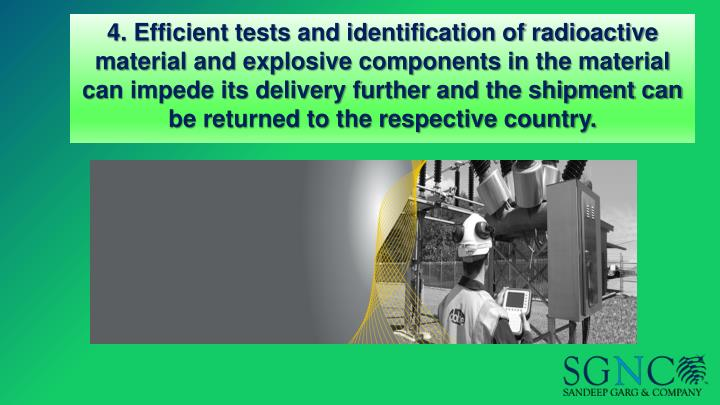 4. Efficient tests and identification of radioactive material and explosive components in the material can impede its delivery further and the shipment can be returned to the respective country.