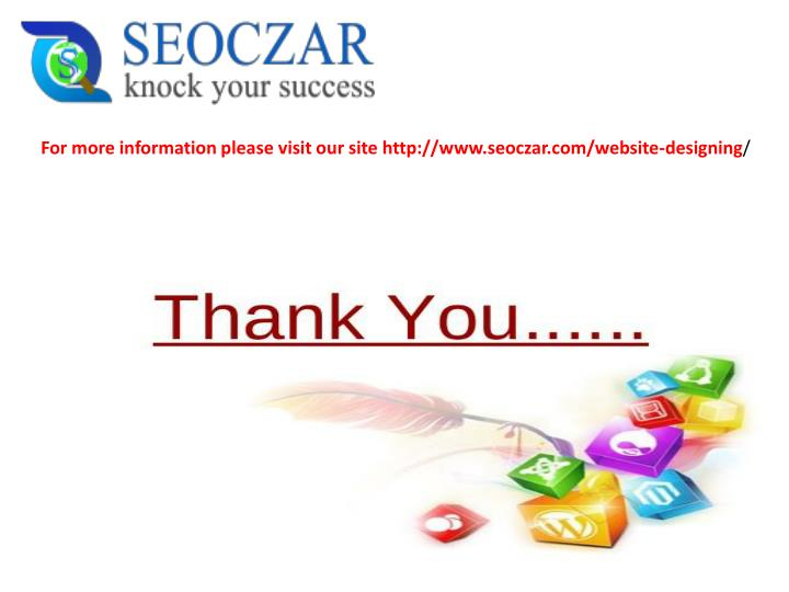 For more information please visit our site http://www.seoczar.com/website-designing