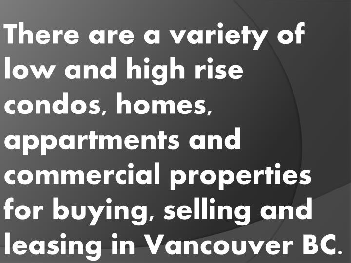 There are a variety of low and high rise condos, homes,