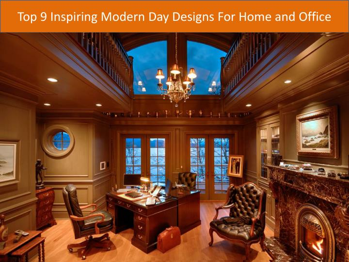 Top 9 Inspiring Modern Day Designs For Home and Office