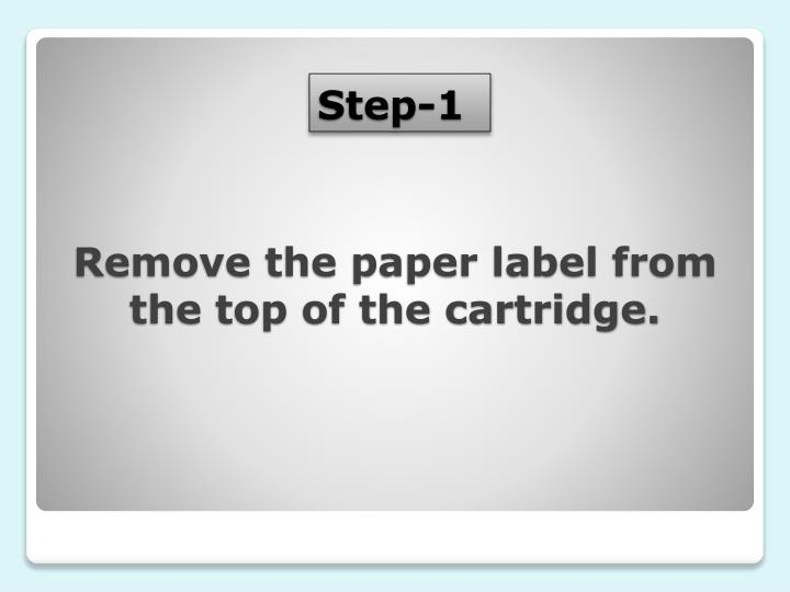 Remove the paper label from the top of the cartridge.