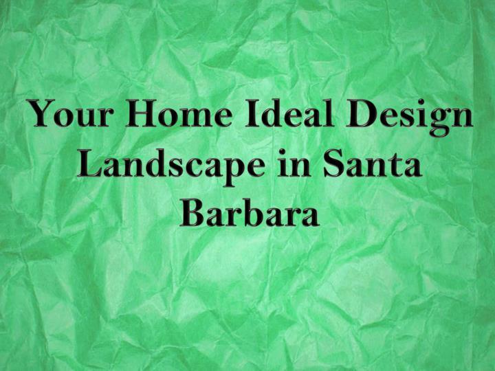 Your Home Ideal Design Landscape in Santa Barbara