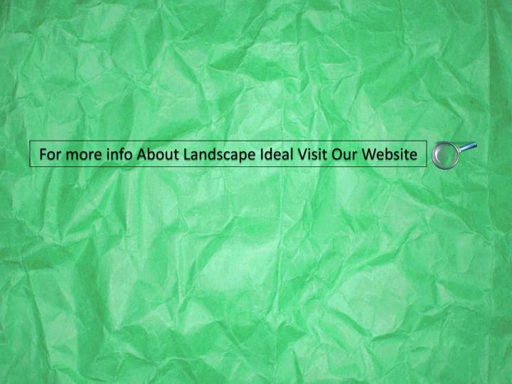 For more info About Landscape Ideal Visit Our Website