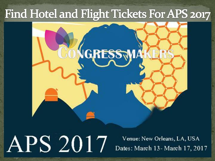 Find hotel and flight tickets for aps 2017