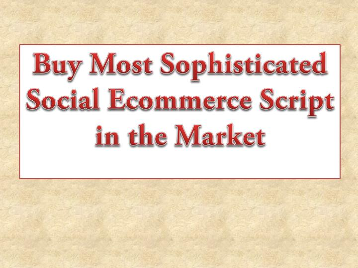Buy most sophisticated social ecommerce script in the market