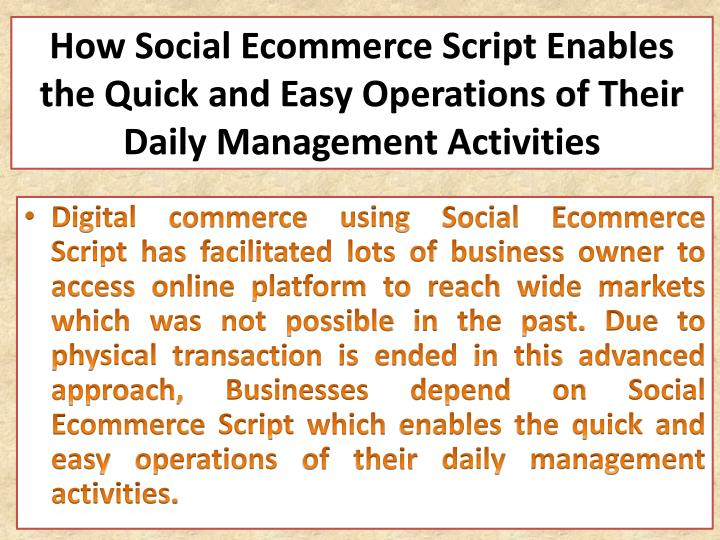 How Social Ecommerce Script Enables the Quick and Easy Operations of Their Daily Management Activiti...