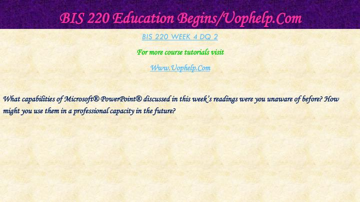BIS 220 Education Begins/Uophelp.Com