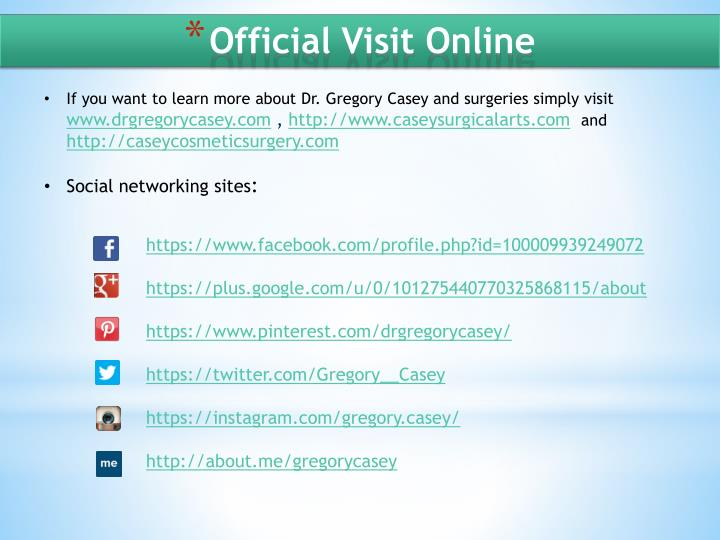 If you want to learn more about Dr. Gregory Casey and surgeries simply visit