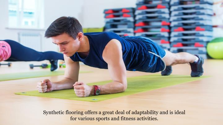 Synthetic flooring offers a great deal of adaptability and is ideal for various sports and fitness activities.