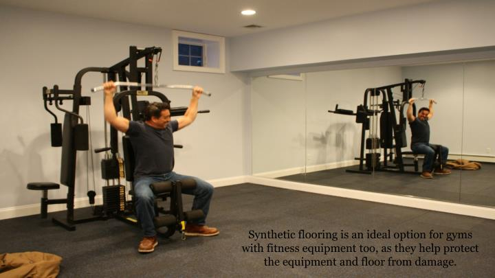 Synthetic flooring is an ideal option for gyms with fitness equipment too, as they help protect the equipment and floor from damage.