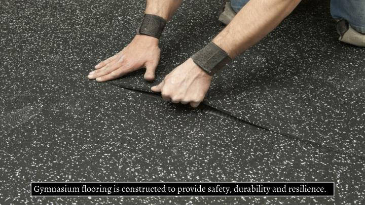 Gymnasium flooring is constructed to provide safety, durability and resilience.