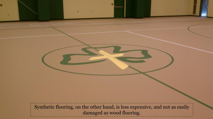 Synthetic flooring, on the other hand, is less expensive, and not as easily damaged as wood flooring.