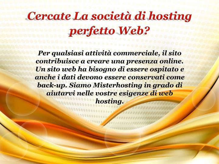 Cercate La società di hosting perfetto Web?
