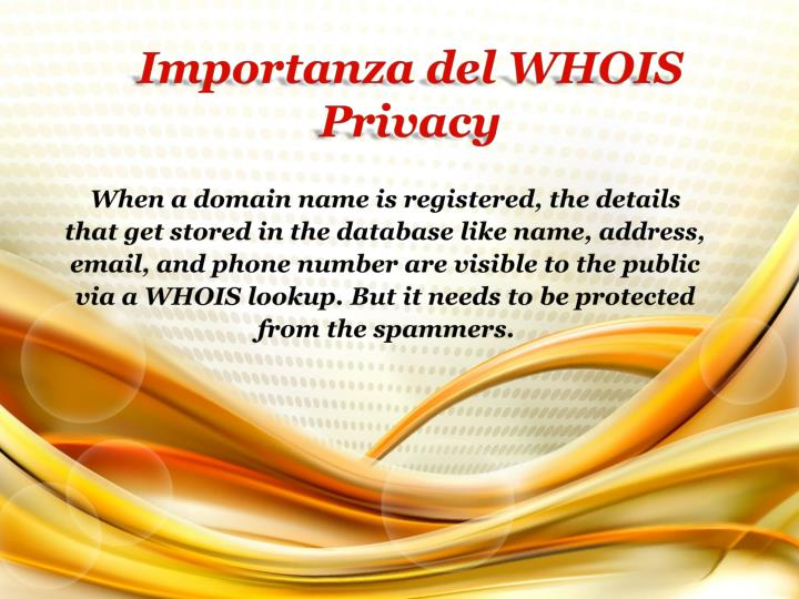 When a domain name is registered, the details that get stored in the database like name, address, email, and phone number are visible to the public via a WHOIS lookup. But it needs to be protected from the spammers.