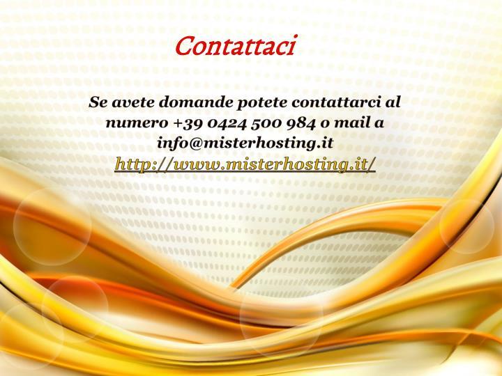 Se avete domande potete contattarci al numero +39 0424 500 984 o mail a info@misterhosting.it