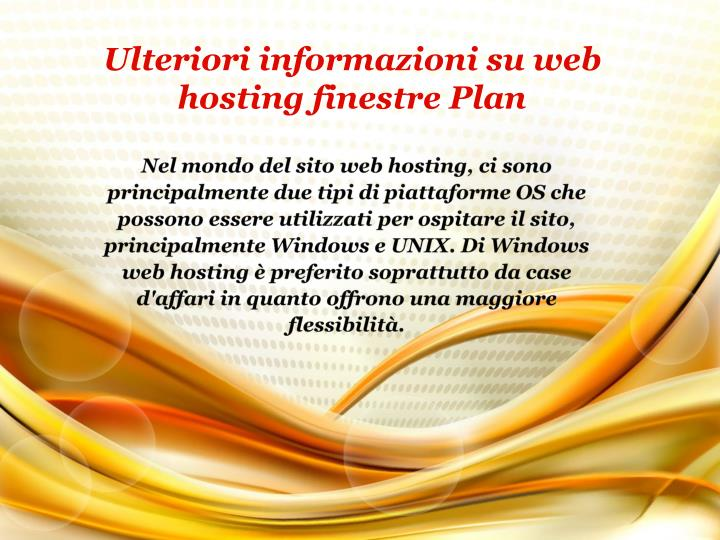 Nel mondo del sito web hosting, ci sono principalmente due tipi di piattaforme OS che possono essere utilizzati per ospitare il sito, principalmente Windows e UNIX. Di Windows web hosting è preferito soprattutto da case d'affari in quanto offrono una maggiore flessibilità.