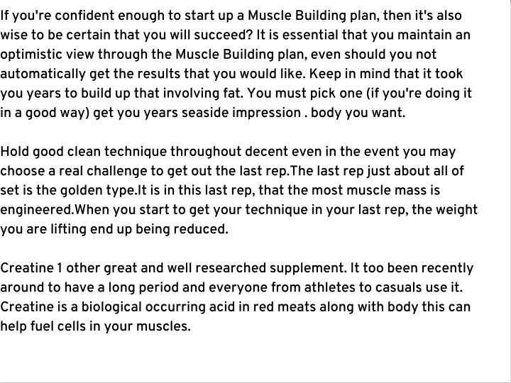 If you're confident enough to start up a Muscle Building plan, then it's also