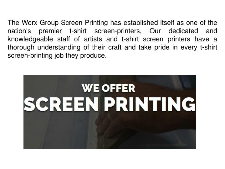 The Worx Group Screen Printing has established itself as one of the nation's premier t-shirt scree...