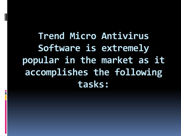 Trend Micro Antivirus Software is extremely popular in the market as it accomplishes the following t...
