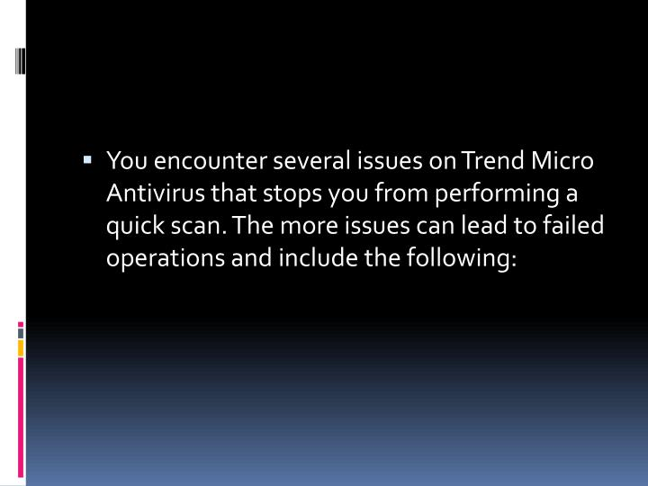 You encounter several issues on Trend Micro Antivirus that stops you from performing a quick scan. The more issues can lead to failed operations and include the following: