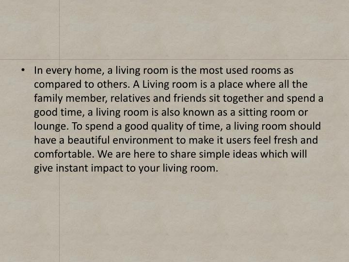 In every home, a living room is the most used rooms as compared to others. A Living room is a place ...