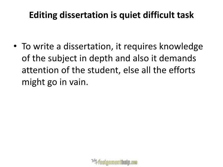Editing dissertation is quiet difficult task
