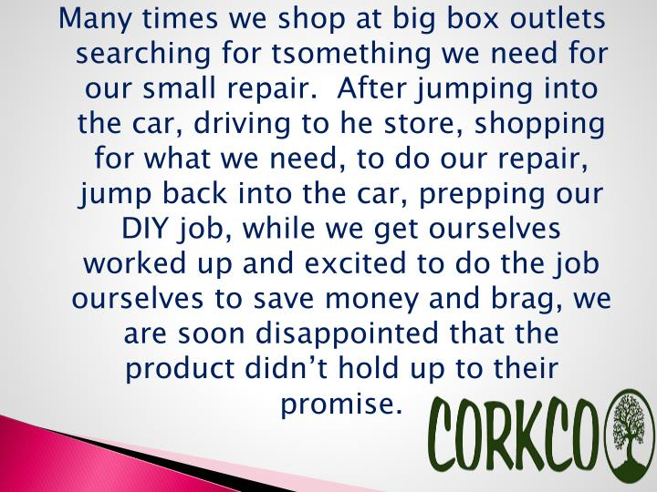 Many times we shop at big box outlets searching for