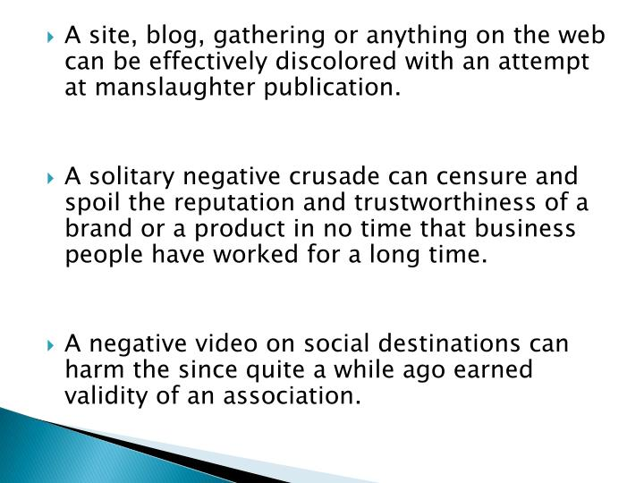 A site, blog, gathering or anything on the web can be effectively discolored with an attempt at manslaughter publication