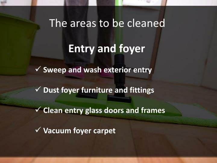 The areas to be cleaned