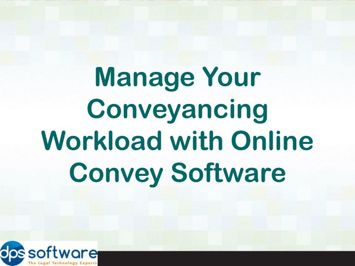Manage Your Conveyancing Workload with Online Convey Software