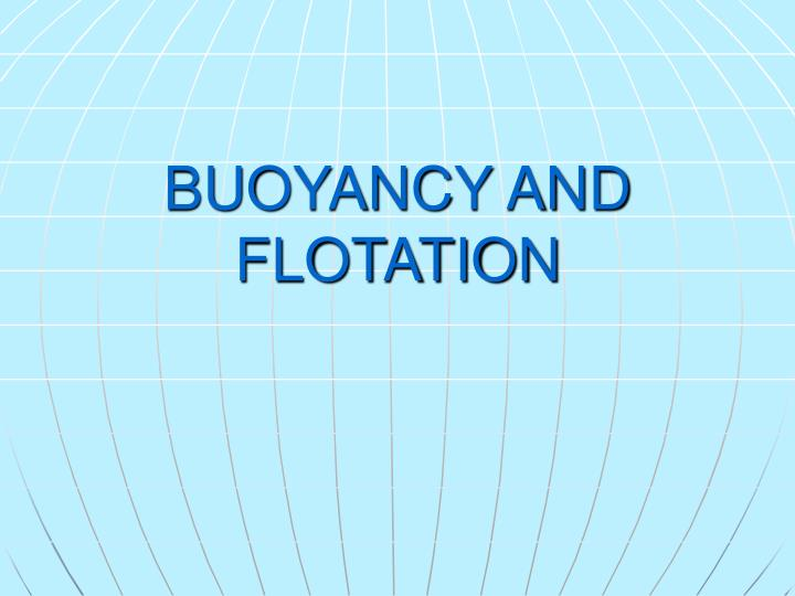 BUOYANCY AND FLOTATION