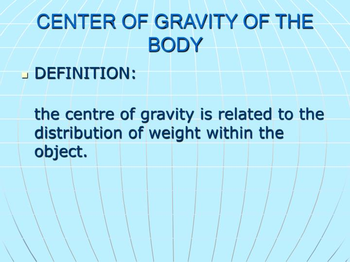 CENTER OF GRAVITY OF THE BODY