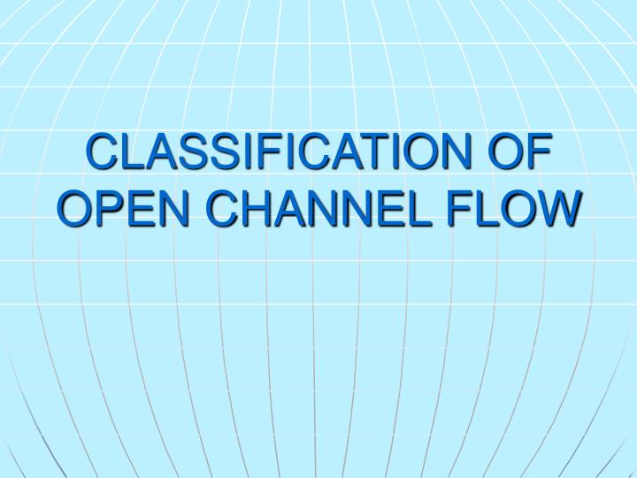 CLASSIFICATION OF OPEN CHANNEL FLOW