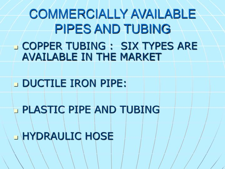 COMMERCIALLY AVAILABLE PIPES AND TUBING