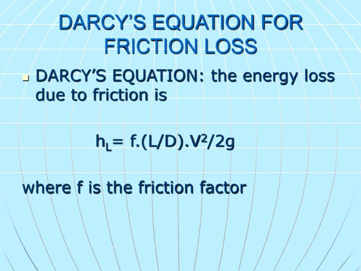 DARCY'S EQUATION FOR FRICTION LOSS